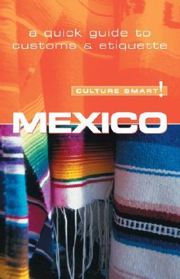 Culture Smart! Mexico By Hughes, Sian/ Mavor, Guy